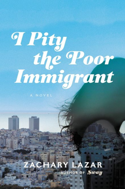 Zachary Lazar: I Pity the Poor Immigrant