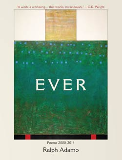 The Great Forgetting: Ralph Adamo's <em>Ever: Poems 2000 – 2014</em>