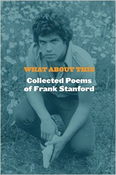 Busting Guts with Frank: A review of <em>What About This: Collected Poems of Frank Stanford</em>